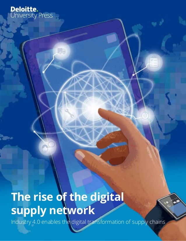 The rise of the digital supply network Industry 4.0 enables the digital transformation of supply chains