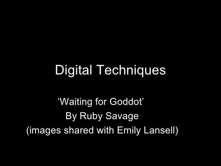 Digital Techniques ' Waiting for Goddot'  By Ruby Savage (images shared with Emily Lansell)