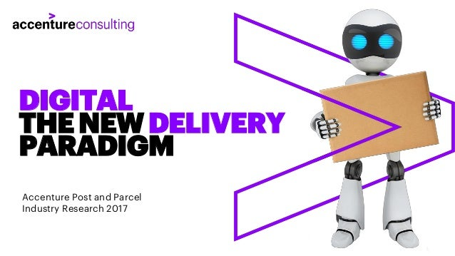 DIGITAL THENEWDELIVERY PARADIGM Accenture Post and Parcel Industry Research 2017