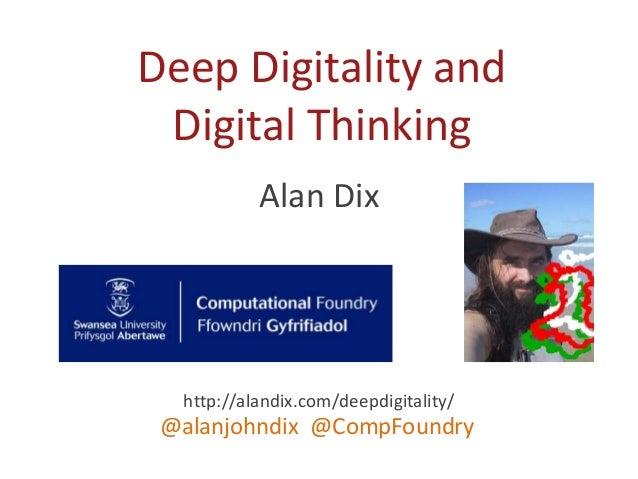 Alan Dix http://alandix.com/deepdigitality/ @alanjohndix @CompFoundry Deep Digitality and Digital Thinking