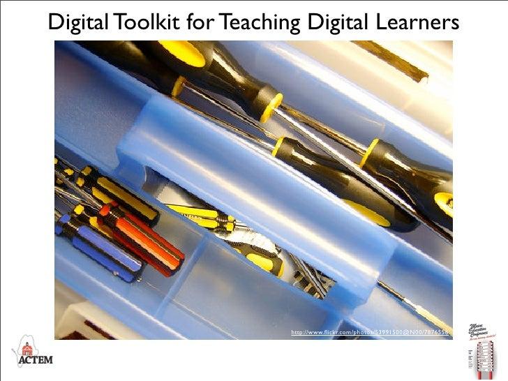 Digital Toolkit for Teaching Digital Learners                               http://www.flickr.com/photos/53991500@N00/78765...