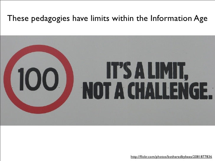 These pedagogies have limits within the Information Age                                      http://flickr.com/photos/bothe...