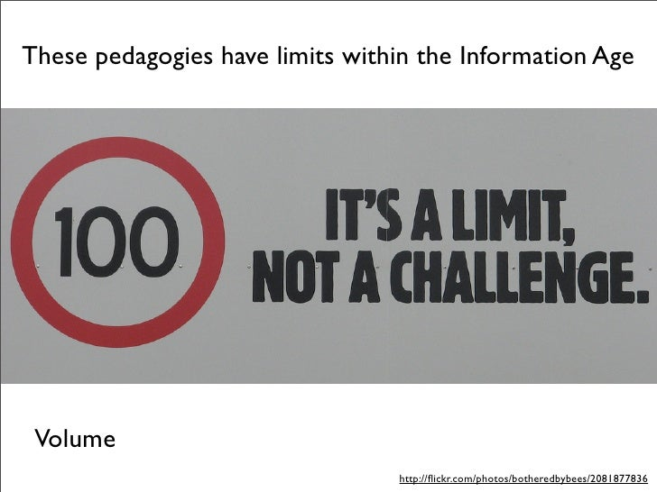 These pedagogies have limits within the Information Age      Volume                                  http://flickr.com/phot...