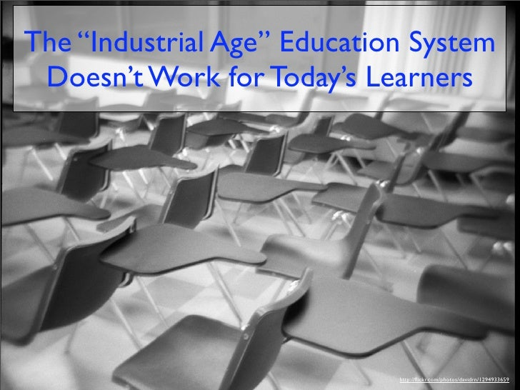 """The """"Industrial Age"""" Education System  Doesn't Work for Today's Learners                                  http://flickr.com..."""