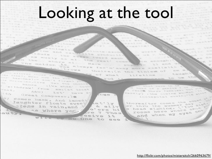 Looking at the tool                  http://flickr.com/photos/misteraitch/2660963679/