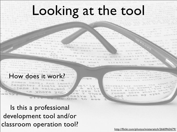 Looking at the tool      How does it work?       Is this a professional  development tool and/or classroom operation tool?...