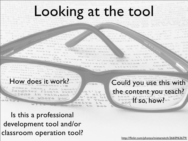 Looking at the tool      How does it work?         Could you use this with                             the content you tea...