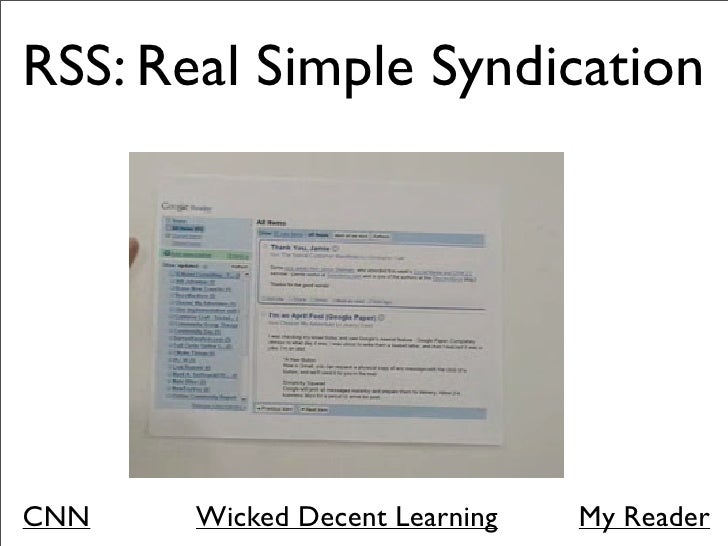 RSS: Real Simple Syndication     CNN    Wicked Decent Learning   My Reader