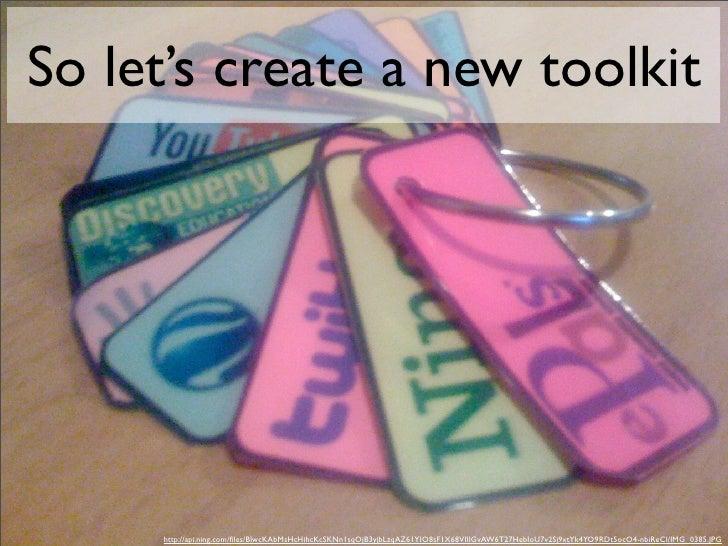 So let's create a new toolkit          http://api.ning.com/files/BlwcKAbMsHcHihcKcSKNn1sqOjB3yjbLzqAZ61YIO8sF1X68VIIIGvAW6T...