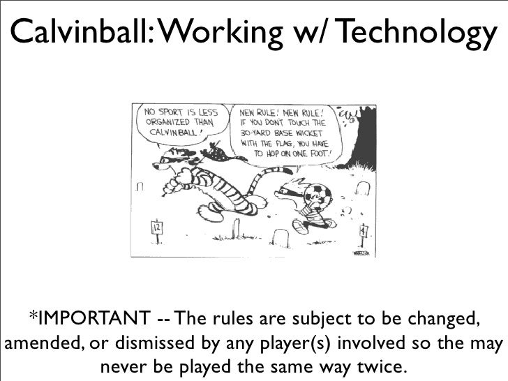 Calvinball: Working w/ Technology       *IMPORTANT -- The rules are subject to be changed, amended, or dismissed by any pl...