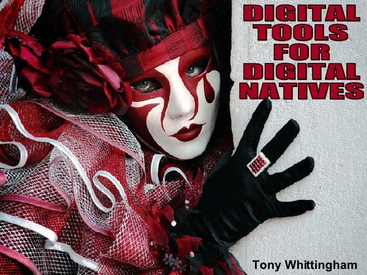 DIGITAL TOOLS FOR DIGITAL NATIVES Tony Whittingham
