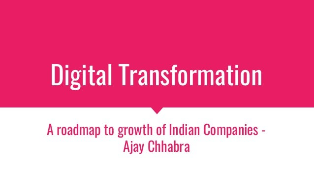 Digital Transformation A roadmap to growth of Indian Companies - Ajay Chhabra