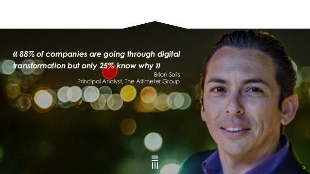 «88% of companies are going through digital transformation but only 25% know why» Brian Solis Principal Analyst, The Alt...