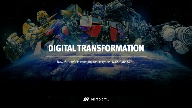 DIGITALTRANSFORMATION How the world is changing for everyone - ILESH MISTRY