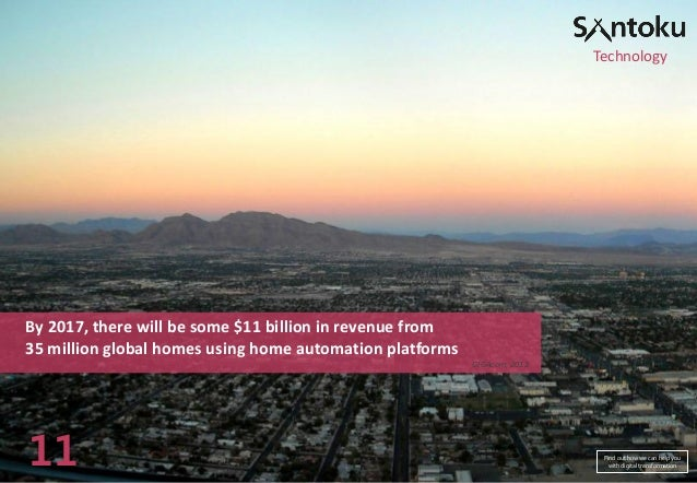 Technology  By 2017, there will be some $11 billion in revenue from 35 million global homes using home automation platform...