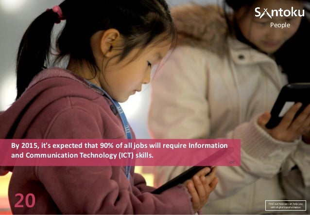People  By 2015, it's expected that 90% of all jobs will require Information and Communication Technology (ICT) skills. ID...