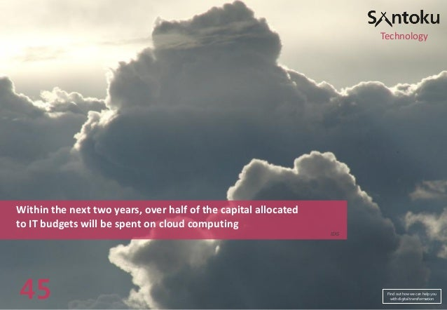 Technology  Within the next two years, over half of the capital allocated to IT budgets will be spent on cloud computing I...