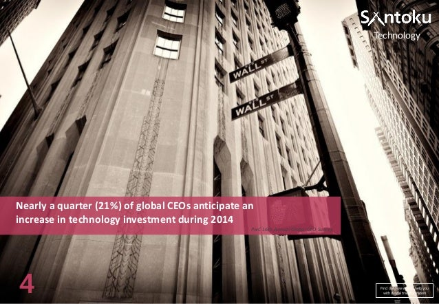 Technology  Nearly a quarter (21%) of global CEOs anticipate an increase in technology investment during 2014 PwC 16th Ann...