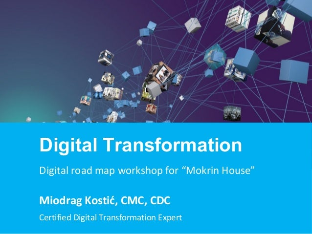 "Miodrag Kostić, CMC, CDC Certified Digital Transformation Expert Digital Transformation Digital road map workshop for ""Mok..."