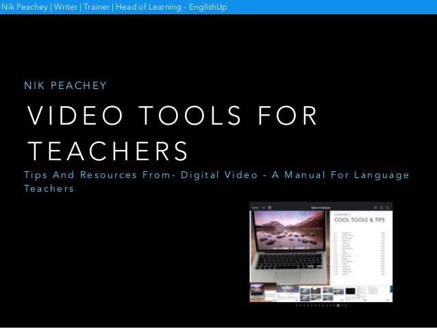 V I D E O T O O L S F O R T E A C H E R S N I K P E A C H E Y Nik Peachey | Writer | Trainer | Head of Learning - EnglishU...