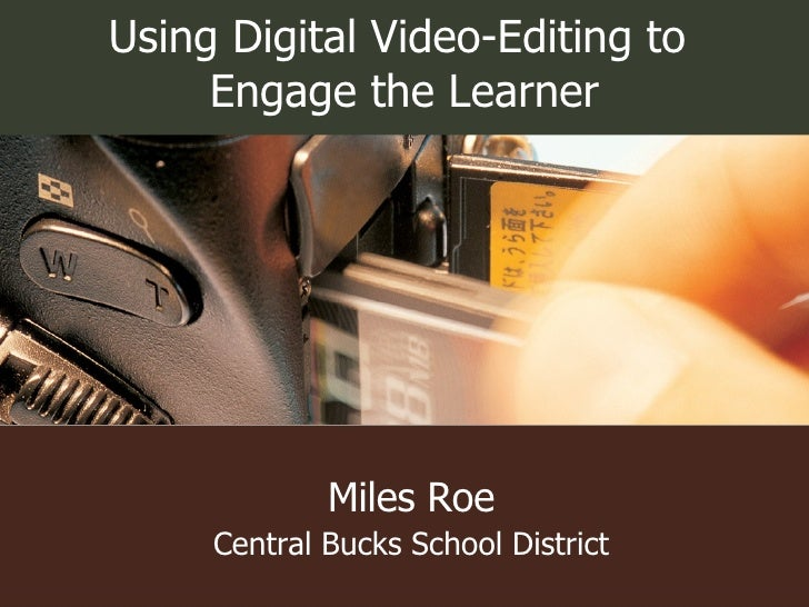 Miles Roe Central Bucks School District Using Digital Video-Editing to  Engage the Learner