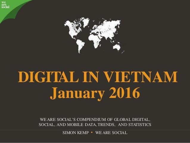 @wearesocialsg • 1 we are social DIGITAL IN VIETNAM WEARE SOCIAL'S COMPENDIUM OF GLOBAL DIGITAL, SOCIAL, AND MOBILE DATA, ...