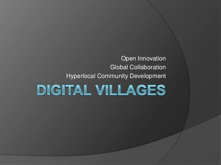Open Innovation              Global CollaborationHyperlocal Community Development