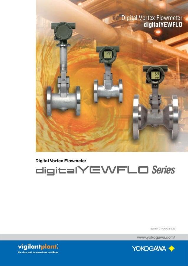 Bulletin 01F06A02-00E www.yokogawa.com/ Digital Vortex Flowmeter Series Digital Vortex Flowmeter digitalYEWFLO