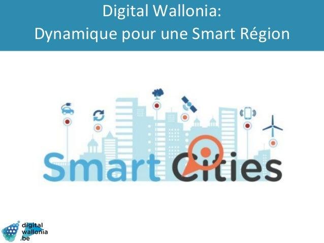 Digital Wallonia: Dynamique pour une Smart Région