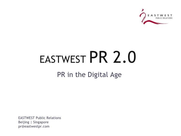EASTWEST  PR 2.0  <ul><ul><li>PR in the Digital Age  </li></ul></ul>EASTWEST Public Relations Beijing | Singapore [email_a...