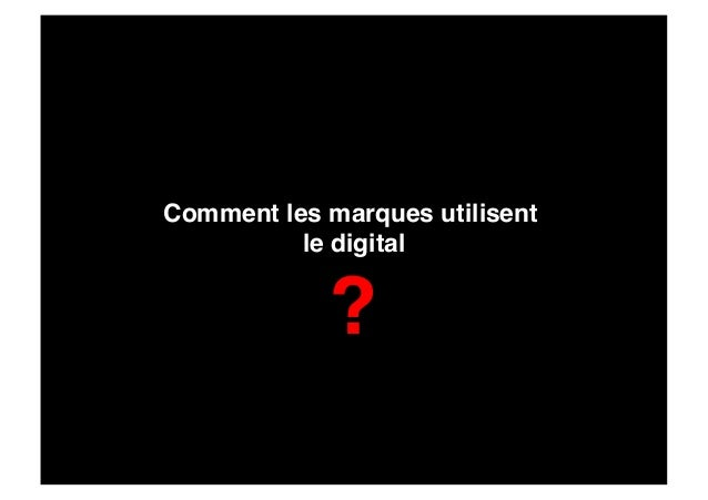 Comment les marques utilisent           le digital                    !               ?!
