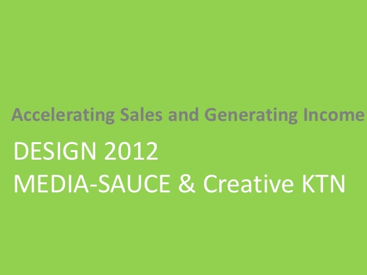 | Media – Sauce | Mellissa NormanAccelerating Sales and Generating IncomeDESIGN 2012MEDIA-SAUCE & Creative KTN            ...