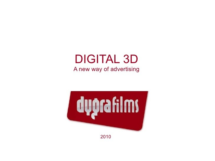 DIGITAL 3D A new way of advertising 2010