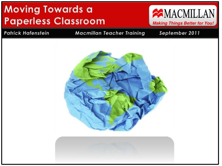 MACMILLAN<br />Moving Towards a Paperless Classroom<br />Making Things Better for You!<br />Patrick Hafenstein    Macmill...