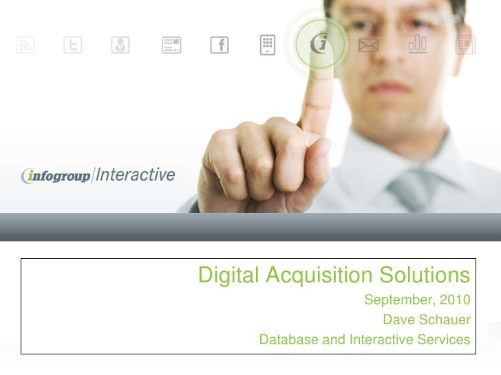 Digital Acquisition Solutions<br />September, 2010<br />Dave Schauer <br />Database and Interactive Services<br />