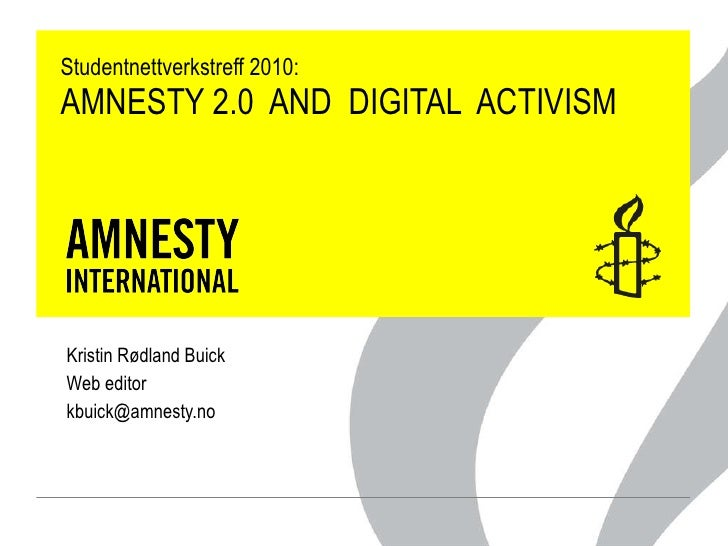 Studentnettverkstreff 2010: AMNESTY 2.0  AND  DIGITAL  ACTIVISM Kristin Rødland Buick Web editor  [email_address]