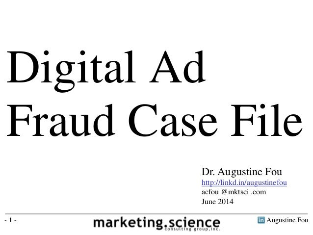 Augustine Fou- 1 - Digital Ad Fraud Case File Dr. Augustine Fou http://linkd.in/augustinefou acfou @mktsci .com June 2014