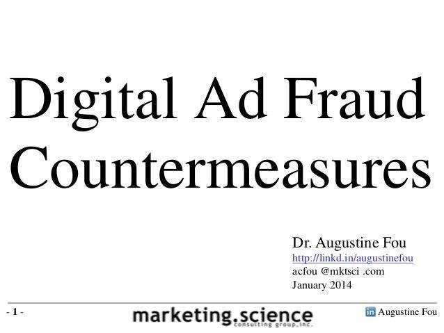 Digital Ad Fraud Countermeasures Dr. Augustine Fou http://linkd.in/augustinefou acfou @mktsci .com January 2014 -1-  Augus...