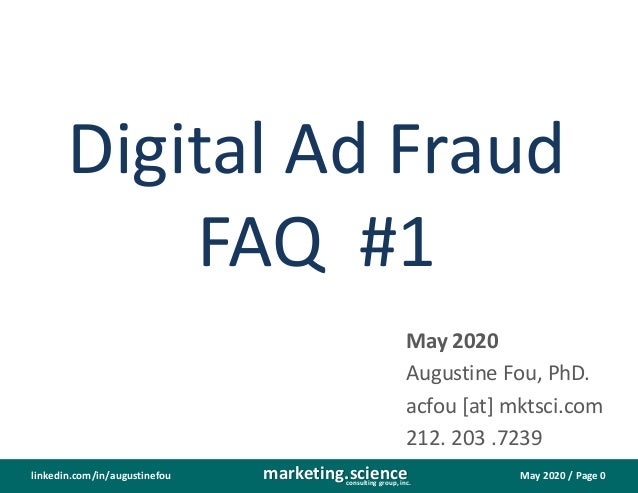 May 2020 / Page 0marketing.scienceconsulting group, inc. linkedin.com/in/augustinefou Digital Ad Fraud FAQ #1 May 2020 Aug...