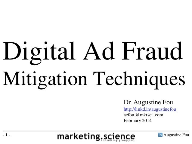Augustine Fou- 1 - Digital Ad Fraud Mitigation Techniques Dr. Augustine Fou http://linkd.in/augustinefou acfou @mktsci .co...
