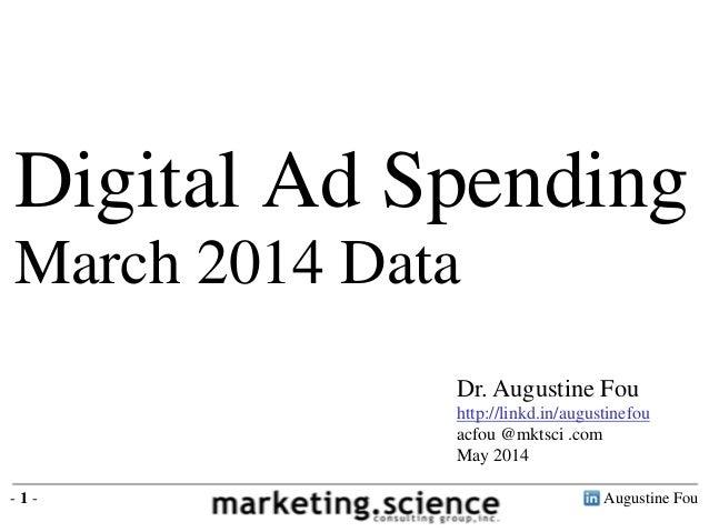Augustine Fou- 1 - Digital Ad Spending March 2014 Data Dr. Augustine Fou http://linkd.in/augustinefou acfou @mktsci .com M...