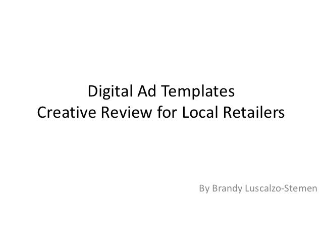 Digital Ad TemplatesCreative Review for Local Retailers                      By Brandy Luscalzo-Stemen