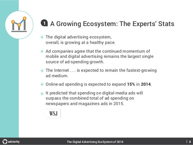 1  A Growing Ecosystem: The Experts' Stats The digital advertising ecosystem, overall, is growing at a healthy pace. Ad co...