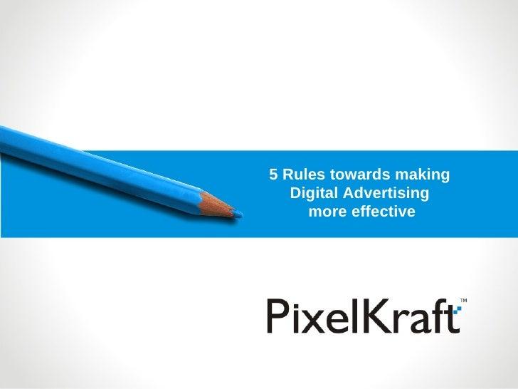 5 Rules towards making    Digital Advertising      more effective