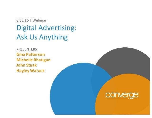 3.31.16 Webinar DigitalAdvertising: AskUsAnything PRESENTERS GinaPatterson MichelleRhatigan JohnStaak HayleyWara...