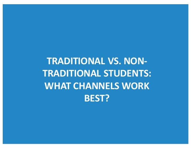 TRADITIONALVS.NON- TRADITIONALSTUDENTS: WHATCHANNELSWORK BEST?