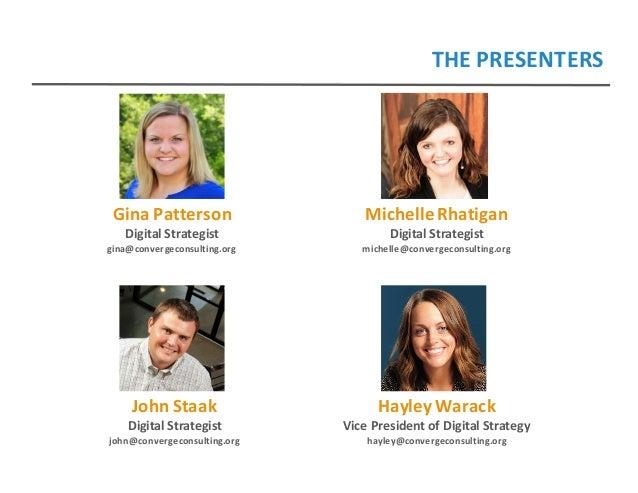 THEPRESENTERS GinaPatterson DigitalStrategist gina@convergeconsulting.org MichelleRhatigan DigitalStrategist michelle...