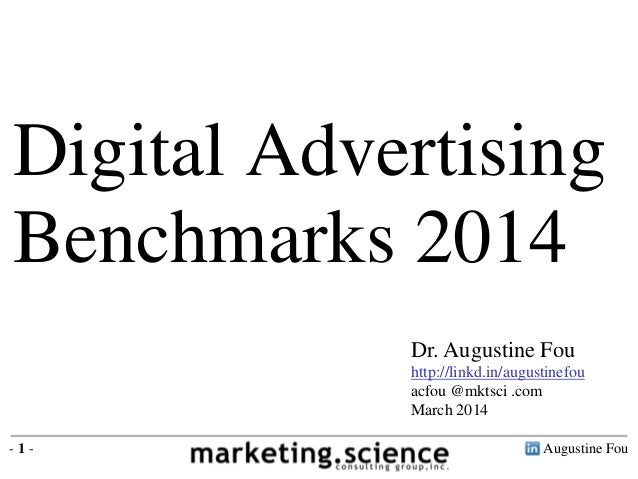 Augustine Fou- 1 - Digital Advertising Benchmarks 2014 Dr. Augustine Fou http://linkd.in/augustinefou acfou @mktsci .com M...