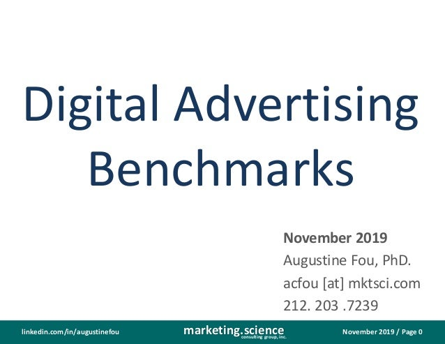 November 2019 / Page 0marketing.scienceconsulting group, inc. linkedin.com/in/augustinefou Digital Advertising Benchmarks ...