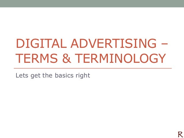 DIGITAL ADVERTISING – TERMS & TERMINOLOGY Lets get the basics right